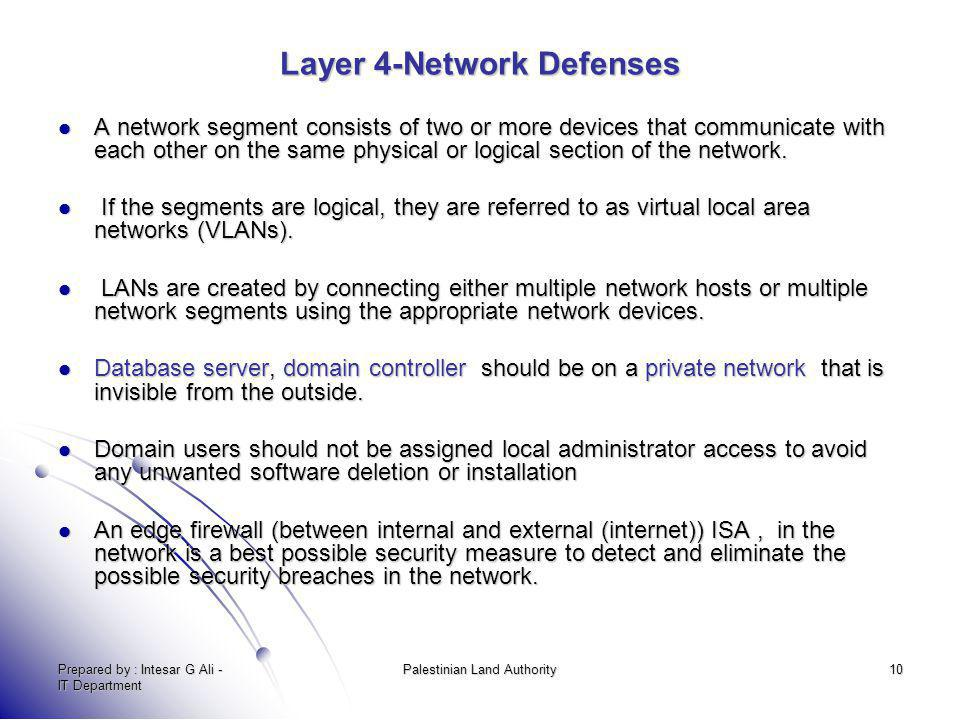Prepared by : Intesar G Ali - IT Department Palestinian Land Authority10 Layer 4-Network Defenses A network segment consists of two or more devices th