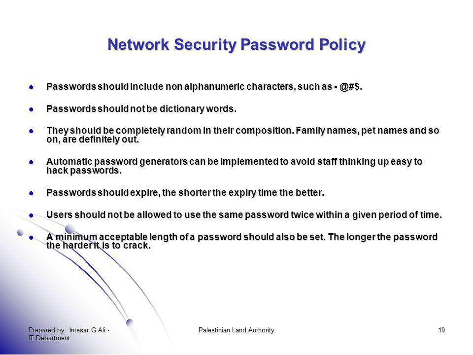 Prepared by : Intesar G Ali - IT Department Palestinian Land Authority19 Network Security Password Policy Passwords should include non alphanumeric ch