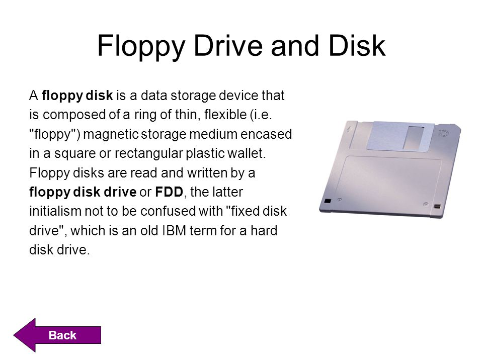Floppy Drive and Disk A floppy disk is a data storage device that is composed of a ring of thin, flexible (i.e.
