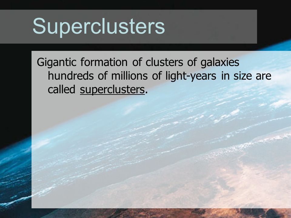 Other Galaxies in the Universe Objectives: Describe how astronomers classify galaxies. Identify how galaxies are organized into clusters and super clu