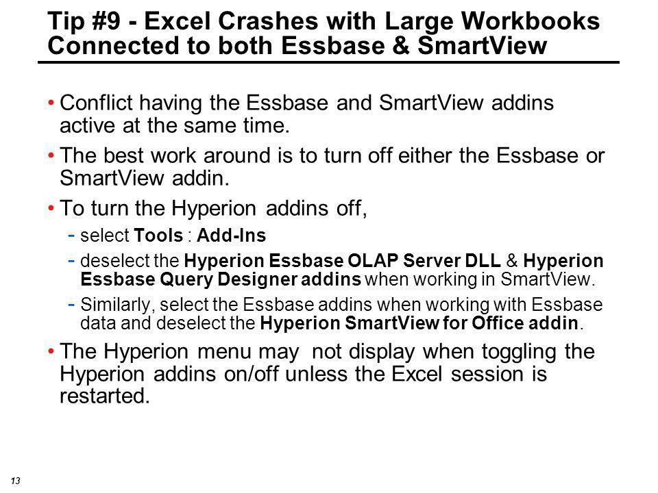 13 Tip #9 - Excel Crashes with Large Workbooks Connected to both Essbase & SmartView Conflict having the Essbase and SmartView addins active at the sa