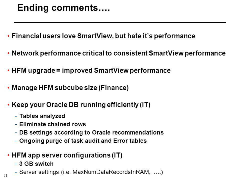 18 Ending comments…. Financial users love SmartView, but hate its performance Network performance critical to consistent SmartView performance HFM upg