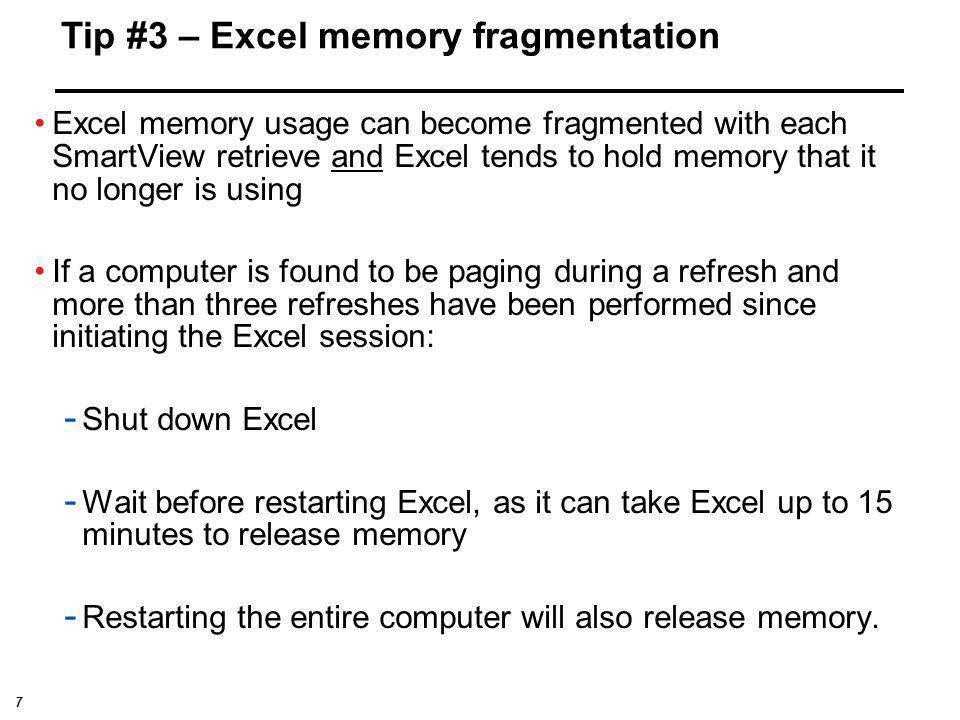 7 Excel memory usage can become fragmented with each SmartView retrieve and Excel tends to hold memory that it no longer is using If a computer is fou