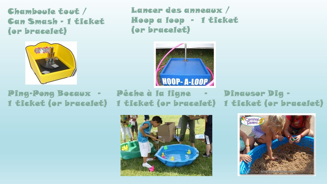 Ping Pong Shoot Out - 1 ticket (or bracelet) Ronde des Canards / Duck Pond - 1 ticket (or bracelet) Limbo - 1 ticket (or bracelet) Bean Bag Toss - 1 ticket (or bracelet) Set the game boards your desired distance apart and open the front and back legs to create a decline in the board.