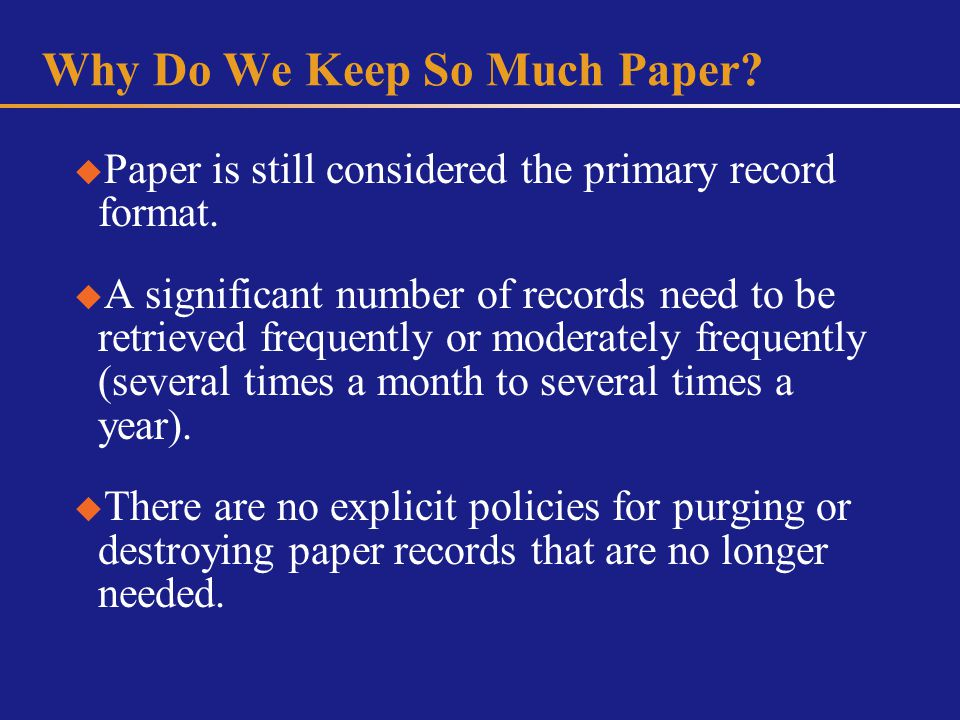 Why Do We Keep So Much Paper. Paper is still considered the primary record format.