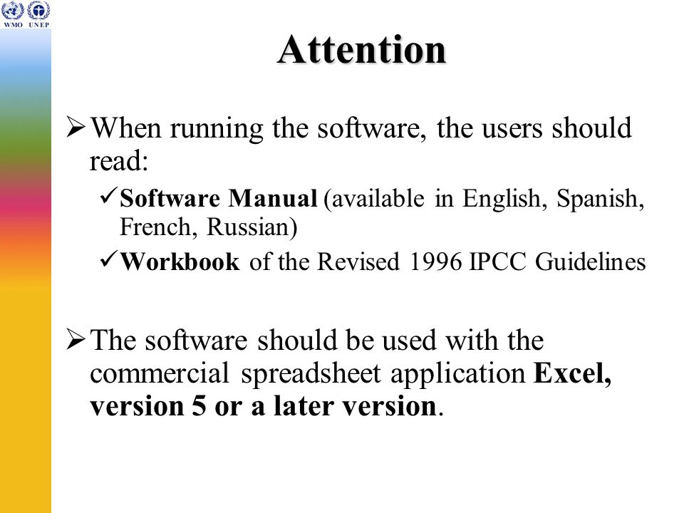 How to obtain and install It is recommended to download the software and its manual through the internet from the IPCC-NGGIP website: http://www.ipcc-nggip.iges.or.jp/public/gl/software.htm Guidance on how to install is given on the website.