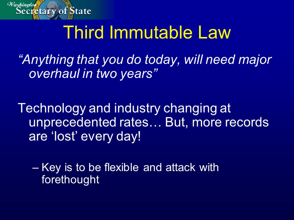 Third Immutable Law Anything that you do today, will need major overhaul in two years Technology and industry changing at unprecedented rates… But, mo