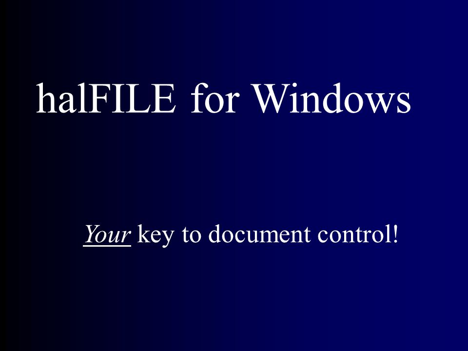 halFILE for Windows Your key to document control!