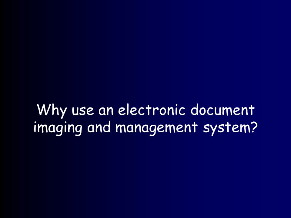 Why use an electronic document imaging and management system?