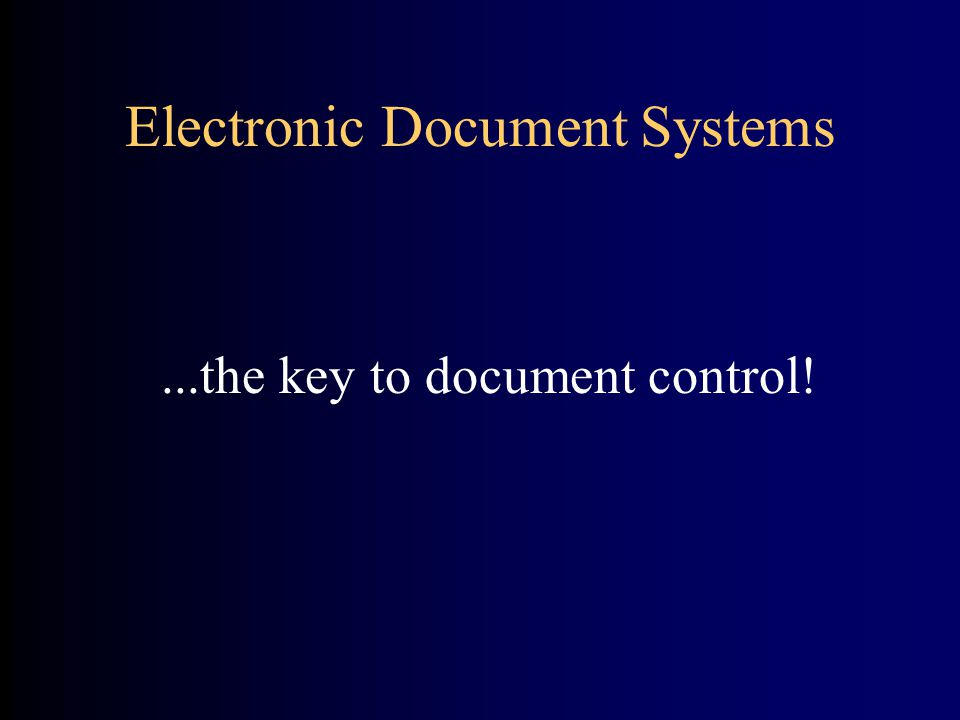 Electronic Document Systems...the key to document control!