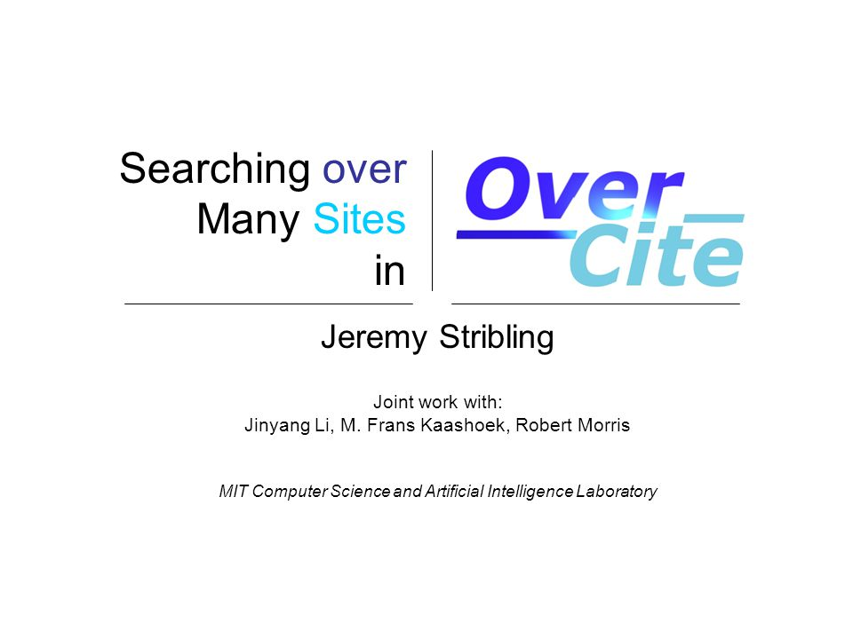 Searching over Many Sites in Jeremy Stribling Joint work with: Jinyang Li, M.