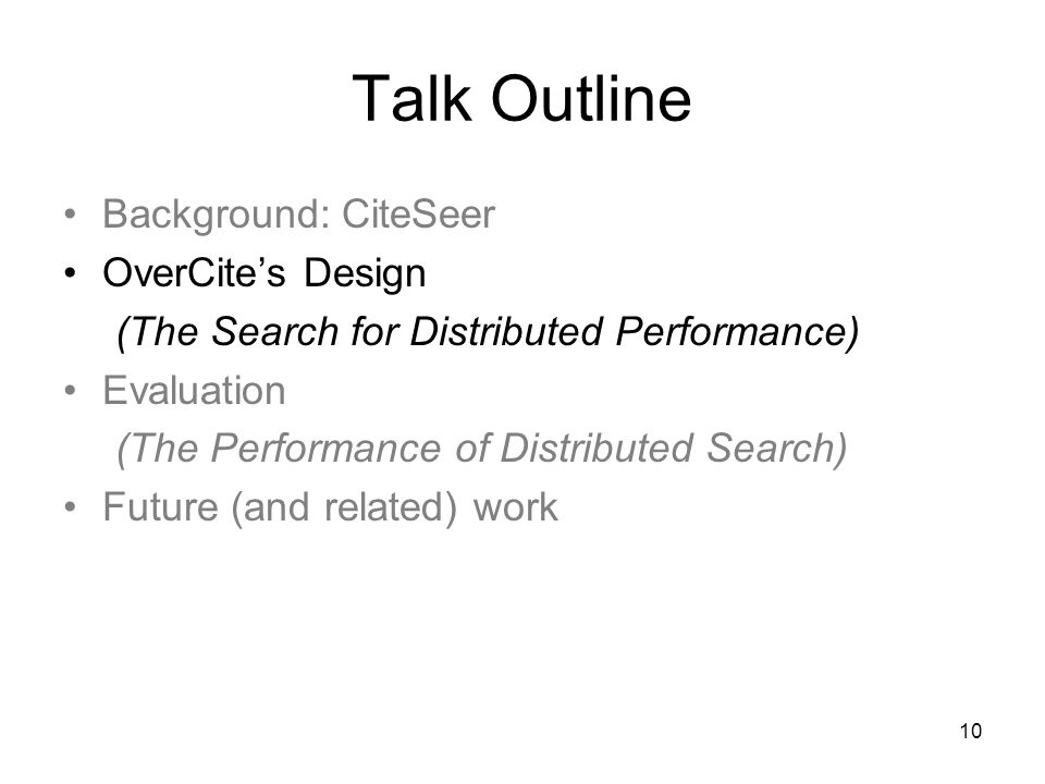 10 Talk Outline Background: CiteSeer OverCites Design (The Search for Distributed Performance) Evaluation (The Performance of Distributed Search) Future (and related) work
