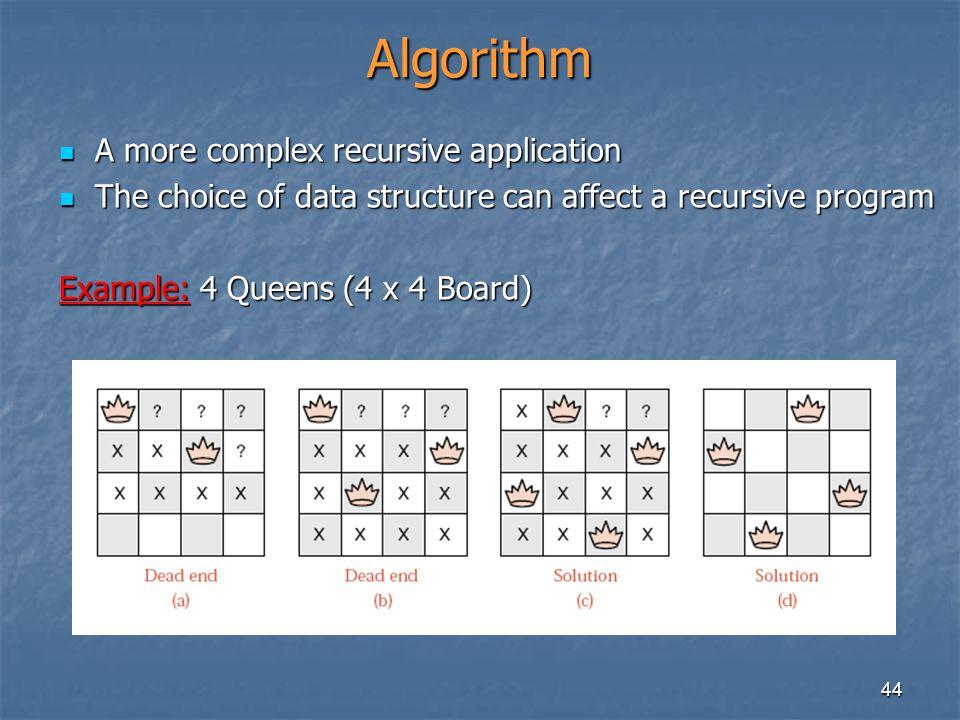 44 Algorithm A more complex recursive application A more complex recursive application The choice of data structure can affect a recursive program The