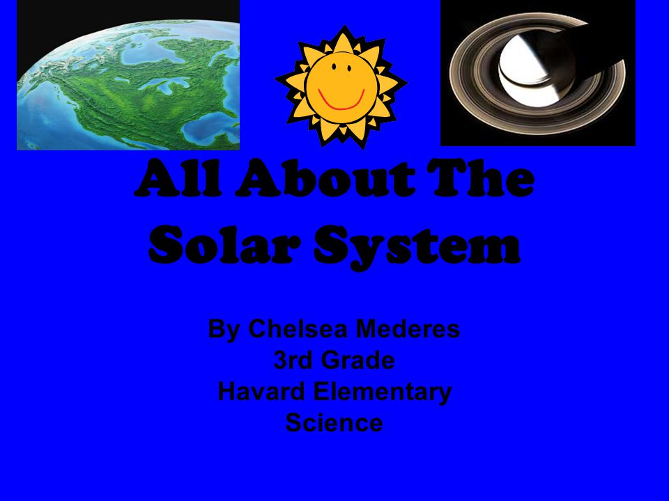 All About The Solar System By Chelsea Mederes 3rd Grade Havard Elementary Science