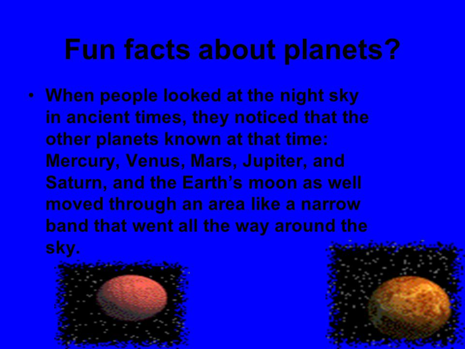 Fun facts about planets? When people looked at the night sky in ancient times, they noticed that the other planets known at that time: Mercury, Venus,