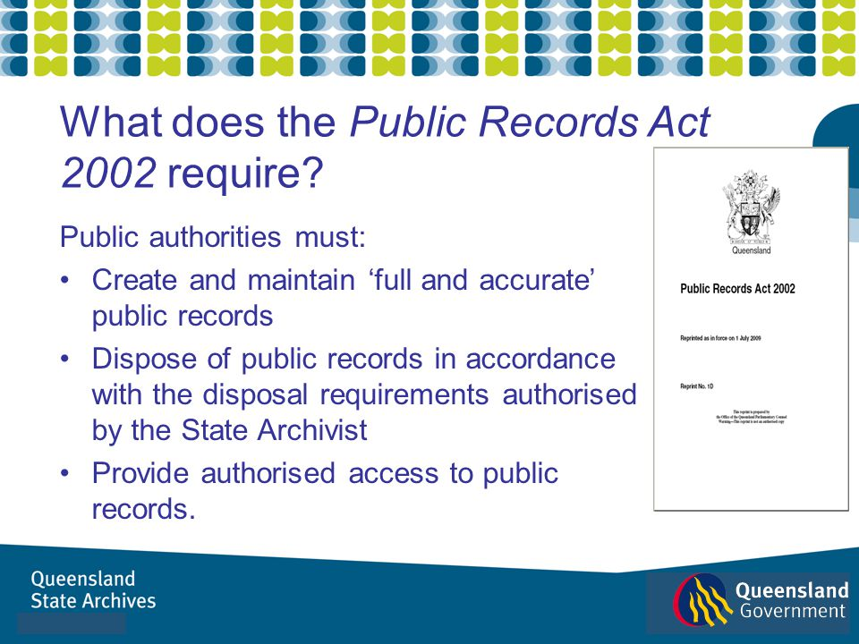 Public authorities must: Create and maintain full and accurate public records Dispose of public records in accordance with the disposal requirements a