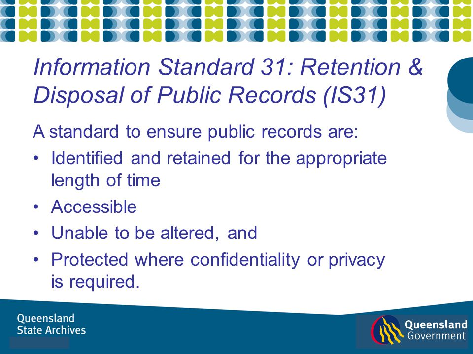 A standard to ensure public records are: Identified and retained for the appropriate length of time Accessible Unable to be altered, and Protected whe