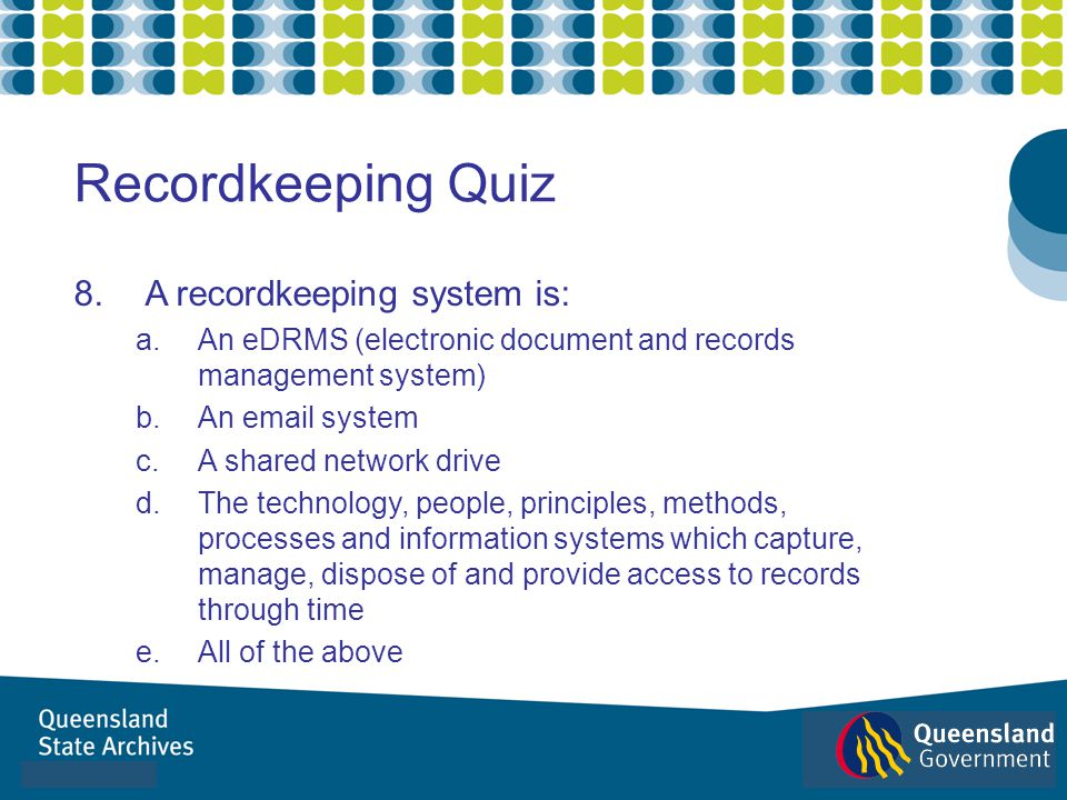 8.A recordkeeping system is: a.An eDRMS (electronic document and records management system) b.An email system c.A shared network drive d.The technolog