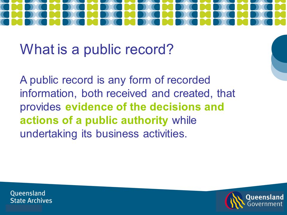 A public record is any form of recorded information, both received and created, that provides evidence of the decisions and actions of a public author