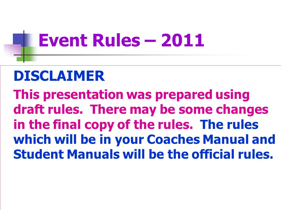 Event Rules – 2011 DISCLAIMER This presentation was prepared using draft rules. There may be some changes in the final copy of the rules. The rules wh