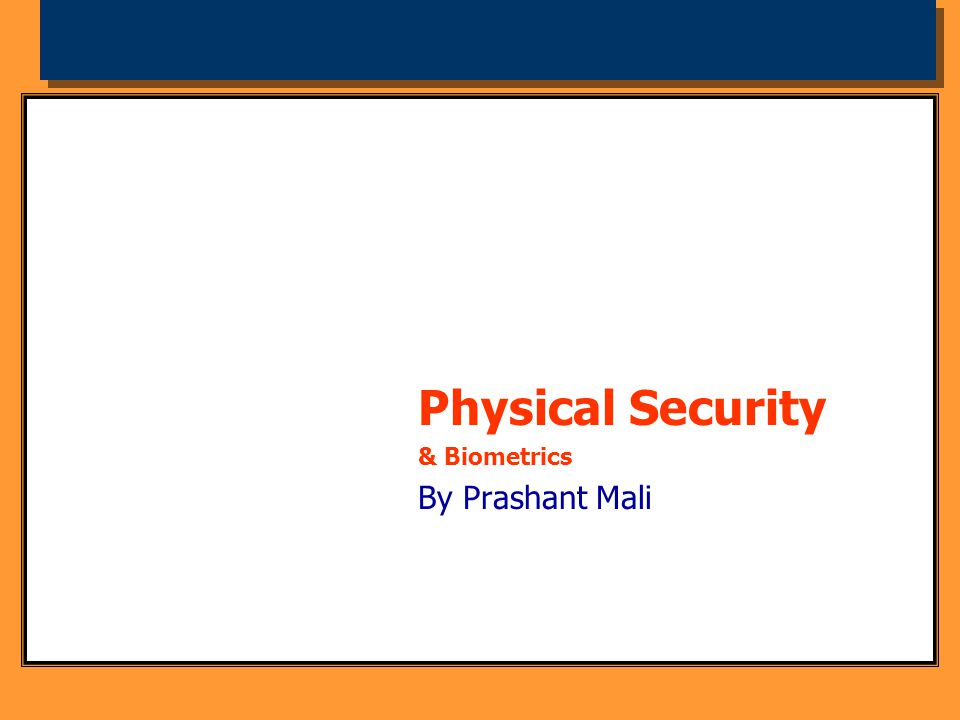 Physical Security & Biometrics By Prashant Mali