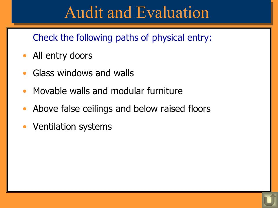Audit and Evaluation Check the following paths of physical entry: All entry doors Glass windows and walls Movable walls and modular furniture Above fa