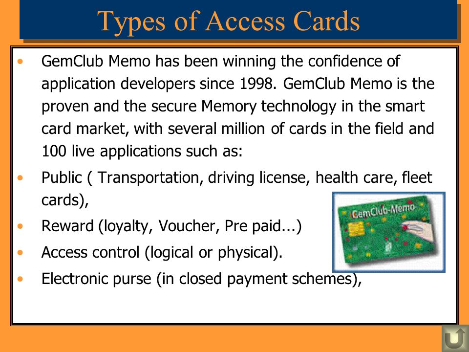 Types of Access Cards GemClub Memo has been winning the confidence of application developers since 1998. GemClub Memo is the proven and the secure Mem