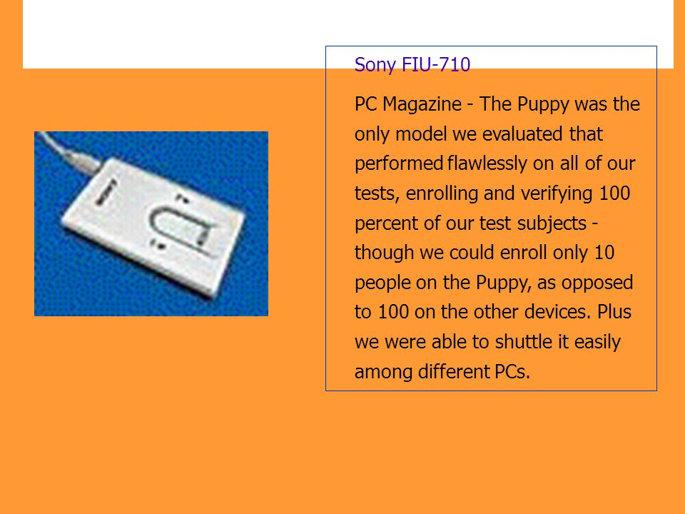 Sony FIU-710 PC Magazine - The Puppy was the only model we evaluated that performed flawlessly on all of our tests, enrolling and verifying 100 percen