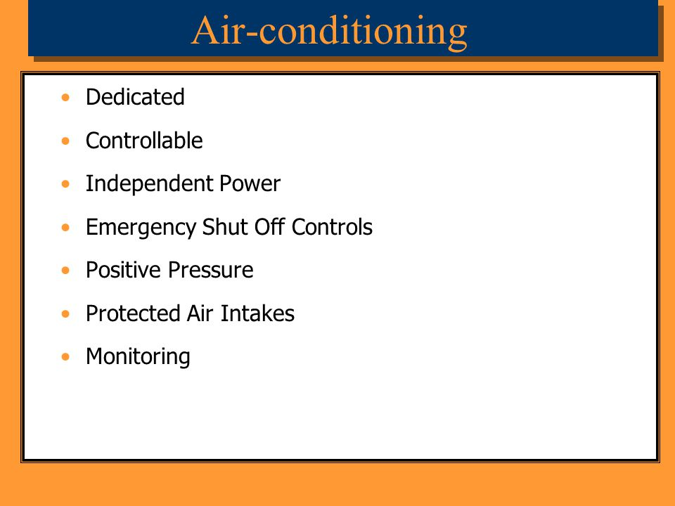 Dedicated Controllable Independent Power Emergency Shut Off Controls Positive Pressure Protected Air Intakes Monitoring Air-conditioning