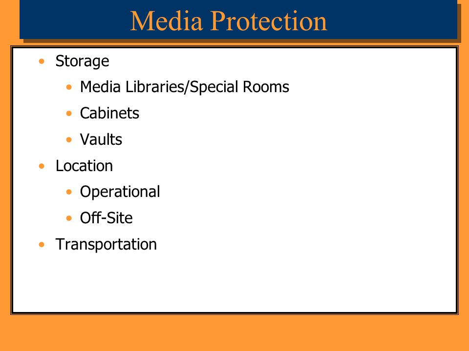 Media Protection Storage Media Libraries/Special Rooms Cabinets Vaults Location Operational Off-Site Transportation