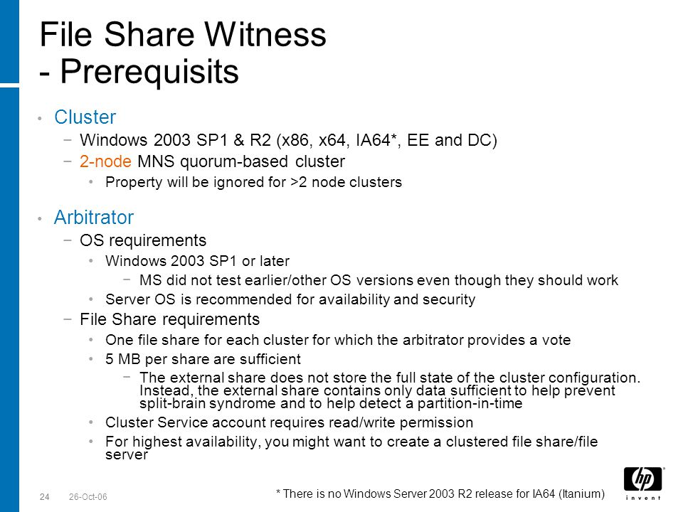 Till Stimberg, SWD EMEA 26-Oct-0624 File Share Witness - Prerequisits Cluster Windows 2003 SP1 & R2 (x86, x64, IA64*, EE and DC) 2-node MNS quorum-bas
