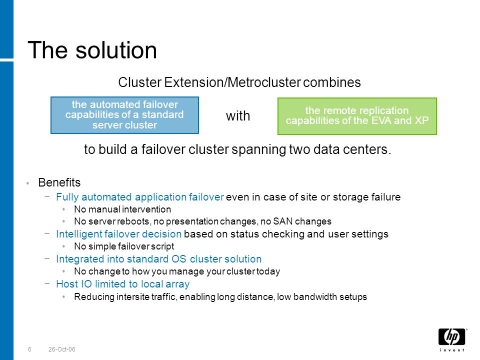 Till Stimberg, SWD EMEA 26-Oct-066 The solution Cluster Extension/Metrocluster combines with to build a failover cluster spanning two data centers. Be
