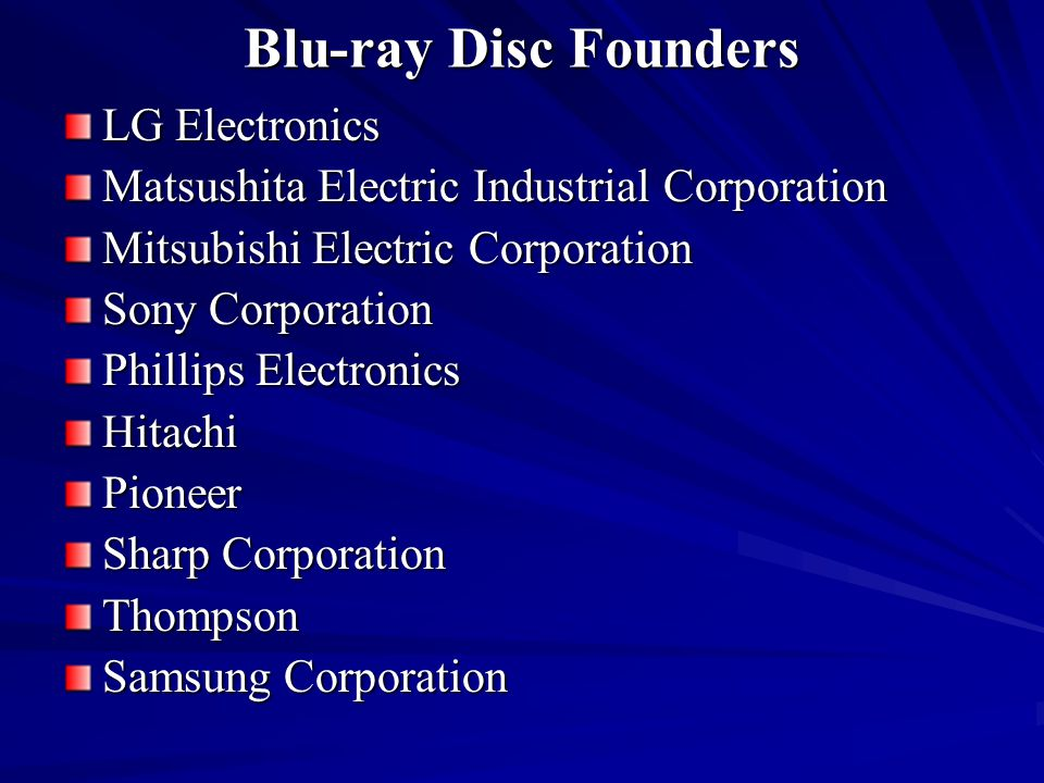 Blu-ray Disc Founders LG Electronics Matsushita Electric Industrial Corporation Mitsubishi Electric Corporation Sony Corporation Phillips Electronics HitachiPioneer Sharp Corporation Thompson Samsung Corporation