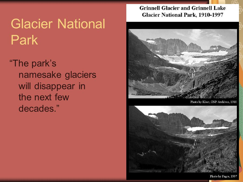 Glacier National Park The parks namesake glaciers will disappear in the next few decades.