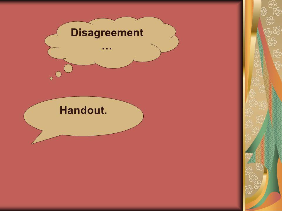 Disagreement … Handout.