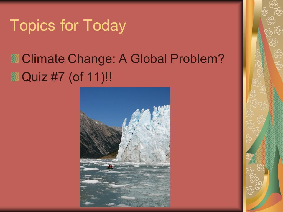 Topics for Today Climate Change: A Global Problem Quiz #7 (of 11)!!