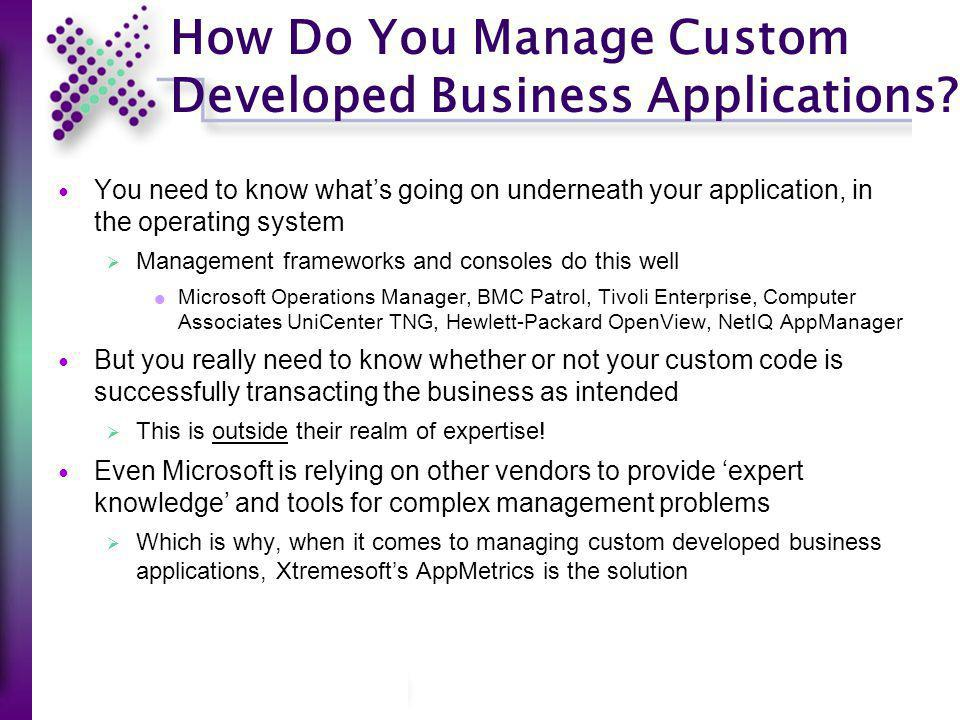 How Do You Manage Custom Developed Business Applications? You need to know whats going on underneath your application, in the operating system Managem