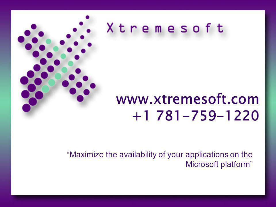 www.xtremesoft.com +1 781-759-1220 Maximize the availability of your applications on the Microsoft platform