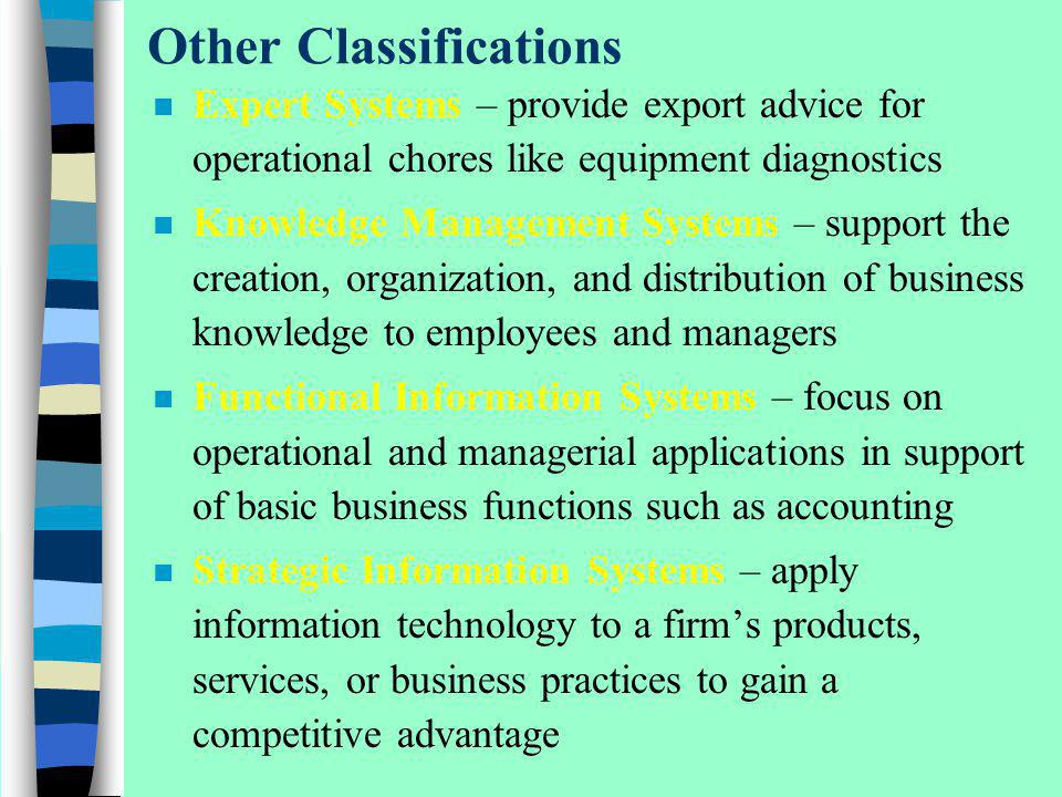 Other Classifications n Expert Systems – provide export advice for operational chores like equipment diagnostics n Knowledge Management Systems – supp