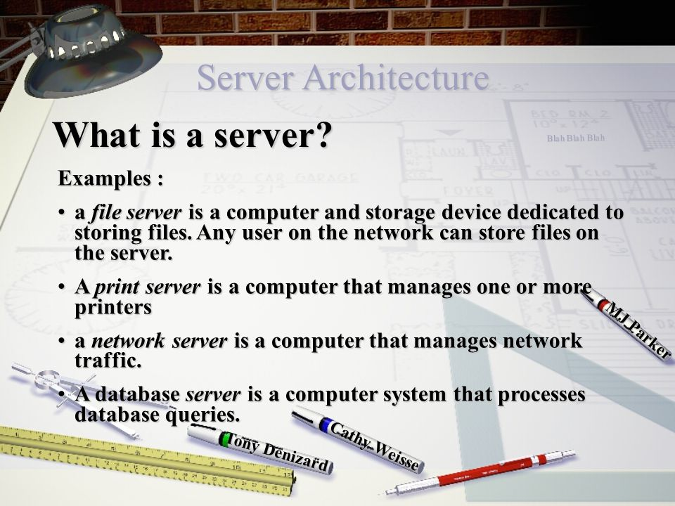 Server Architecture Cathy Weisse MJ Parker Tony Denizard What is a server.