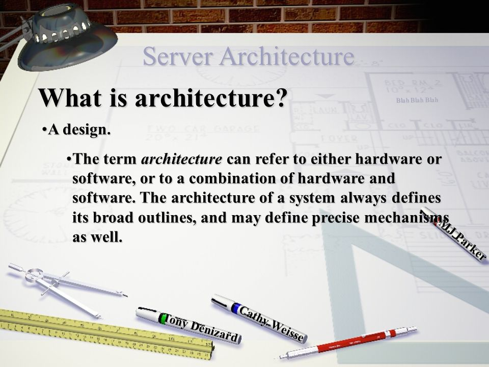 Server Architecture Cathy Weisse MJ Parker Tony Denizard What is architecture.