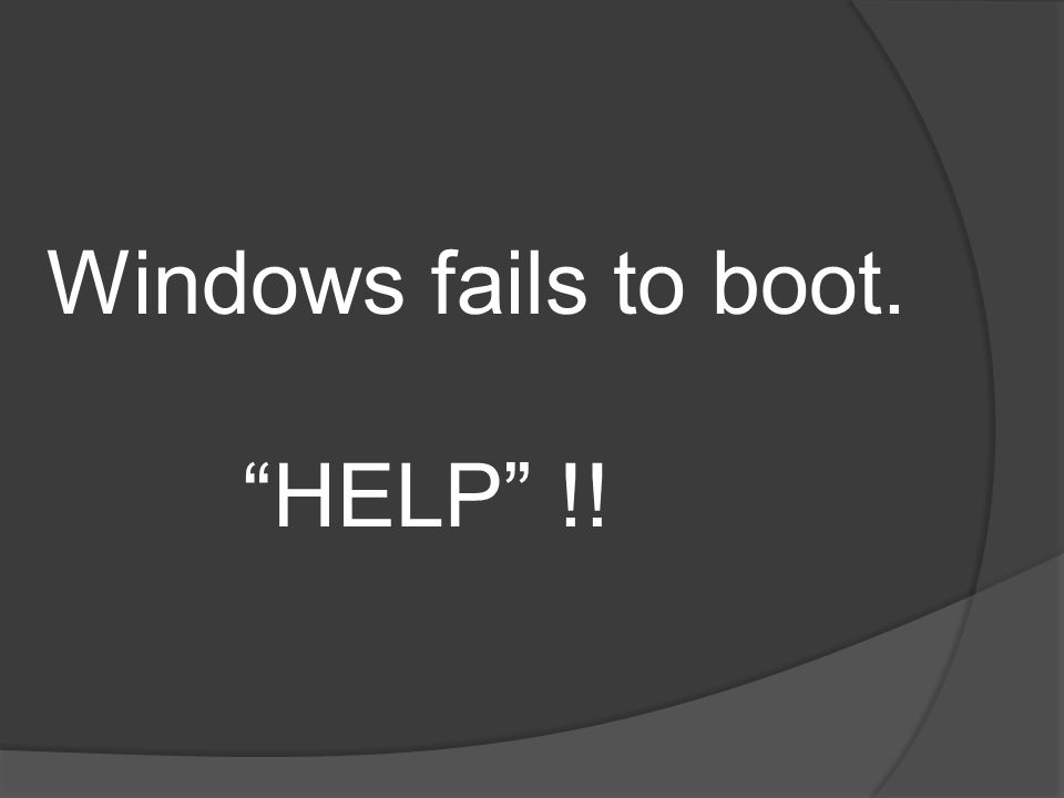 Windows fails to boot. HELP !!