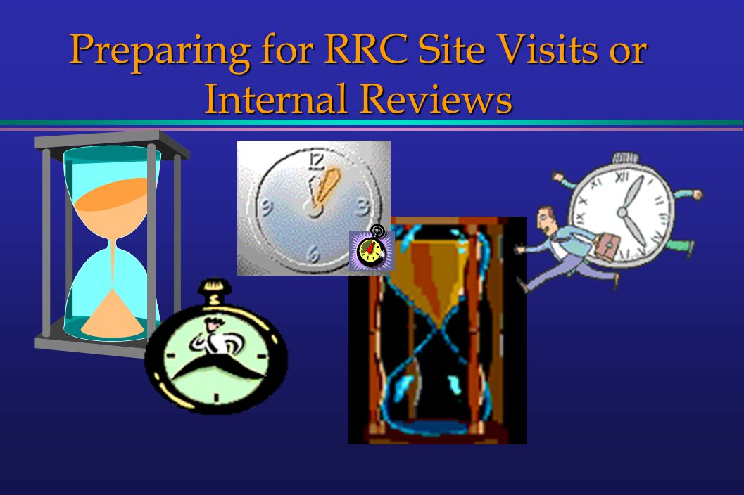 Preparing for RRC Site Visits or Internal Reviews