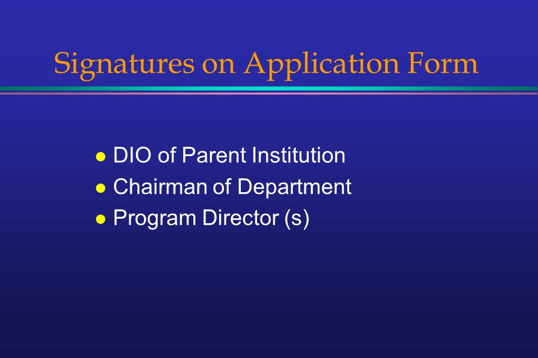 Signatures on Application Form l DIO of Parent Institution l Chairman of Department l Program Director (s)