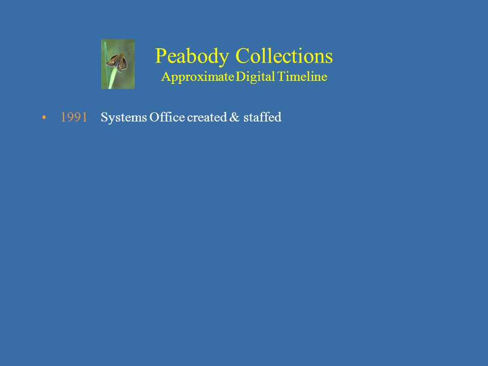 1991 Systems Office created & staffed Peabody Collections Approximate Digital Timeline