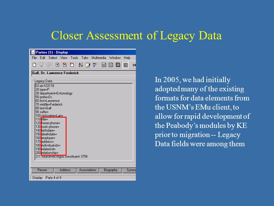 Closer Assessment of Legacy Data In 2005, we had initially adopted many of the existing formats for data elements from the USNMs EMu client, to allow