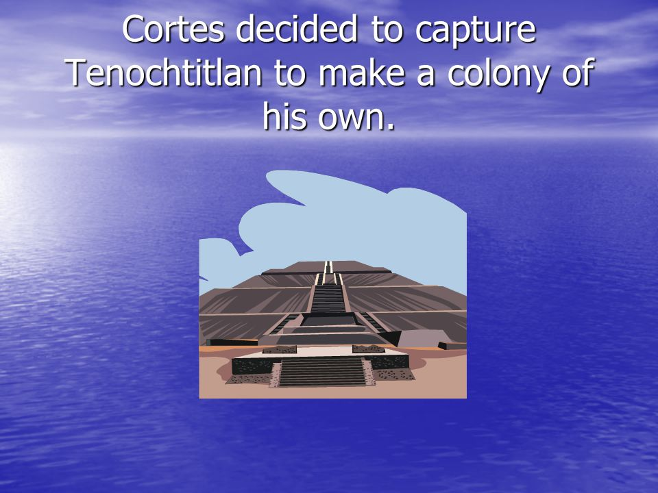 Later, Aztecs greeted Cortes and gave him silver and gold disks, believing that he was their God.