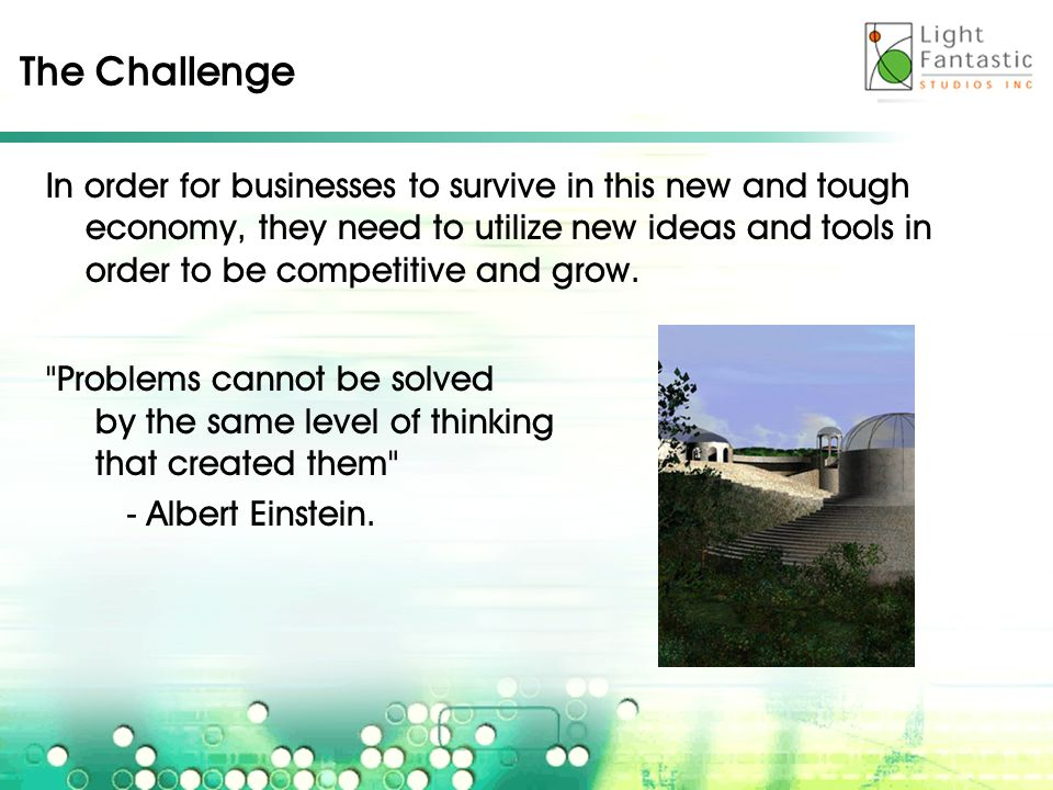 The Challenge In order for businesses to survive in this new and tough economy, they need to utilize new ideas and tools in order to be competitive and grow.