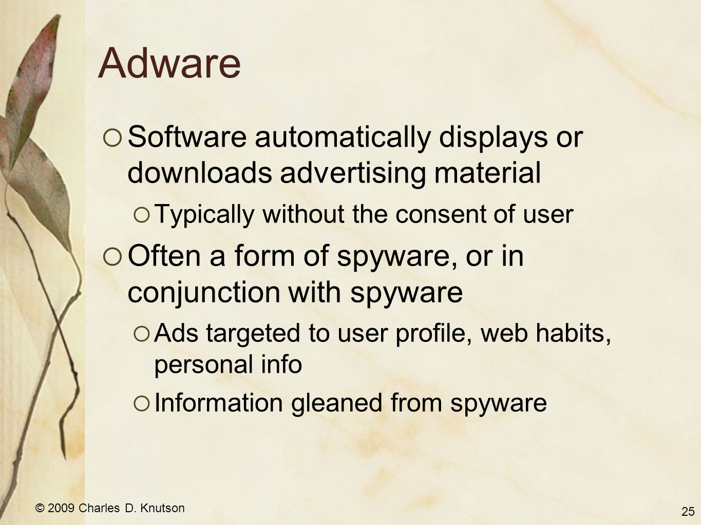 © 2009 Charles D. Knutson Adware Software automatically displays or downloads advertising material Typically without the consent of user Often a form