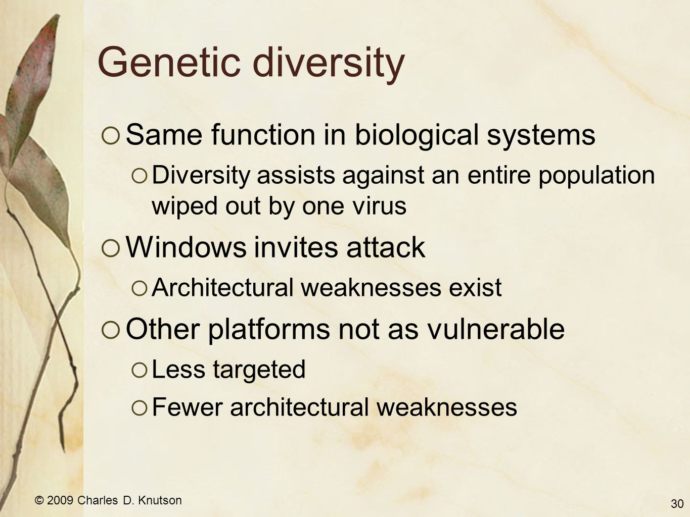 © 2009 Charles D. Knutson Genetic diversity Same function in biological systems Diversity assists against an entire population wiped out by one virus